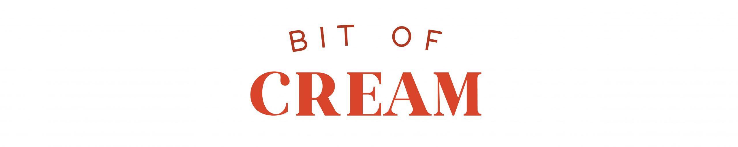 BIT OF CREAM